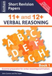Anthem Short Revision Papers 11+ and 12+ Verbal Reasoning: Book 1