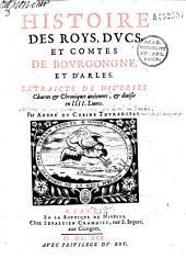 Histoire des roys, ducs et comtes de Bourgogne et d'Arles, extraicte de diverses chartes et chroniques anciennes, et divisée en IIII livres par André Du Chesne...