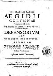 Venerabilis patris Aegidij Columnae ... Defensorium seu Correctorium corruptorii librorum S. Thomae Aquinatis angelici doctoris Ordinis Prædicatorum