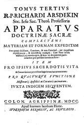 Tomus tertius R.P. Richardi Arsdekin ... Apparatus doctrinae sacrae ...
