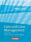 Care und Case Management in der Pflege f  r die Aus   Fort  und Weiterbildung PDF