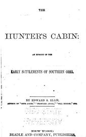 The Hunter's Cabin: An Episode of the Early Settlements of Southern Ohio