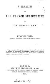 A treatise on the French subjunctive and its negatives