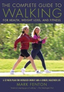 The Complete Guide to Walking for Health, Weight Loss, and Fitness