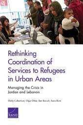 Rethinking Coordination of Services to Refugees in Urban Areas: Managing the Crisis in Jordan and Lebanon