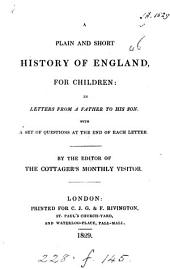 A plain and short history of England for children;in letters from a father to his son, by the editor of the Cottager's monthly visitor