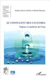 Au confluent des cultures: Enjeux et maîtrise de l'eau