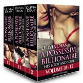 Boxed Set: A Possessive Billionaire Vol. 10-12: His, Body and Soul