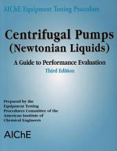AIChE Equipment Testing Procedure - Centrifugal Pumps (Newtonian Liquids): A Guide to Performance Evaluation, Edition 3
