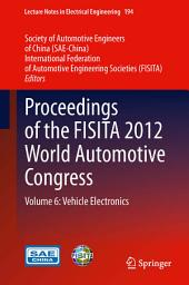 Proceedings of the FISITA 2012 World Automotive Congress: Volume 6: Vehicle Electronics