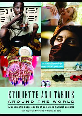 Etiquette and Taboos around the World  A Geographic Encyclopedia of Social and Cultural Customs