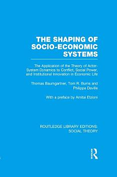 The Shaping of Socio Economic Systems  RLE Social Theory  PDF