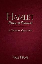Hamlet, Prince of Denmark: A Thought Quarter'd