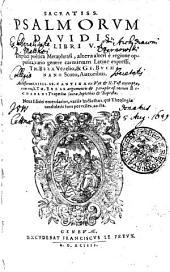 SACRATISS. PSALMORVM DAVIDIS LIBRI V. Duplici poëtica metaphrasi, altera alteri è regione opposita, vario genere carminum Latine expressi