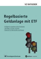 Regelbasierte Geldanlage mit ETF: Erfolgreich investieren ohne Emotionen, Vermögen in Krisen schützen, Potenzial für Mehrrendite erschliessen
