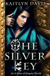 The Silver Key (A Dance of Dragons Book 1.5)