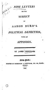 Nine Letters on the Subject of Aaron Burr's Political Defection: With an Appendix