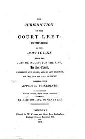 The jurisdiction of the Court leet: exemplified in the articles which the jury or inquest for the King, in that court, is charged and sworn, and by law enjoined, to inquire of and present
