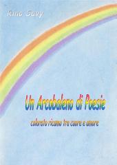 Un Arcobaleno di Poesie: Colorato ricamo tra cuore e amore