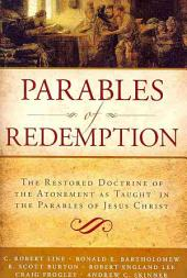 Parables of Redemption: The Restored Doctrine of the Atonement as Taught in the Parables of Jesus Christ