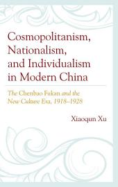Cosmopolitanism, Nationalism, and Individualism in Modern China: The Chenbao Fukan and the New Culture Era, 1918–1928