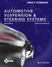 Today's Technician: Automotive Suspension & Steering Classroom Manual and Shop Manual: Edition 6