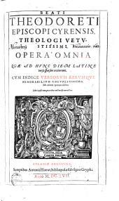 Beati Theodoreti Episcopi Cyrensis ... opera omnia, quae ad hunc diem Latine versa sparsim extiterunt0: Volume 1