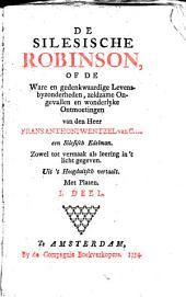 De silesische Robinson, of, De ware en gedenkwaardige levensbyzonderheden, zeldzame ongevallen en wonderlyke ontmoetingen: Volume 1