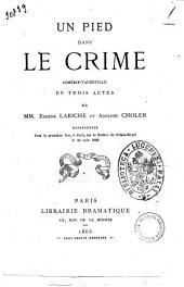 Un pied dans le crime: comédie-vaudeville en trois actes