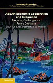 ASEAN Economic Cooperation and Integration: Progress, Challenges and Future Directions