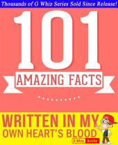 Written in My Own Heart's Blood - 101 Amazing Facts You Didn't Know: #1 Fun Facts & Trivia Tidbits