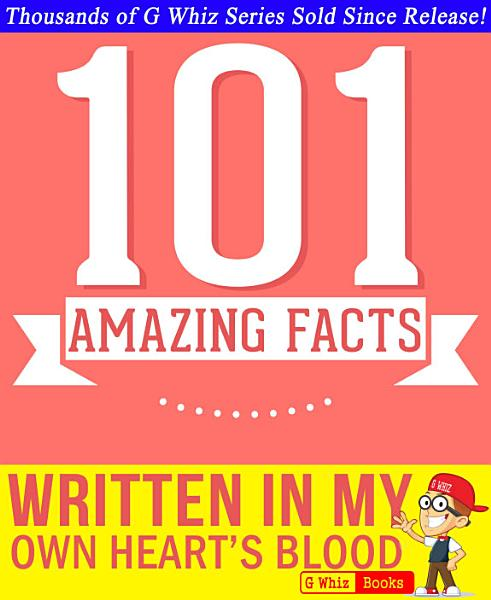 Written in My Own Heart's Blood - 101 Amazing Facts You Didn't Know