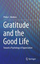 Gratitude and the Good Life: Toward a Psychology of Appreciation
