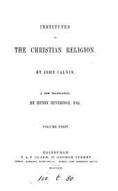 Institutes of the Christian religion, a tr. by H. Beveridge: Volume 1