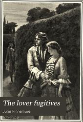 The lover fugitives: a romance ...