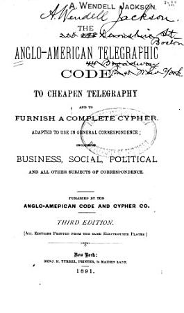 The Anglo American Telegraphic Code to Cheape Telegraphy and to Furnish a Complete Cypher     PDF