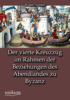 Der Vierte Kreuzzug Im Rahmen Der Beziehungen Des Abendlandes Zu Byzanz PDF