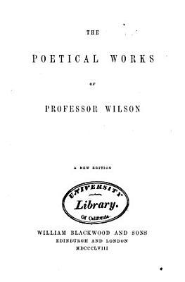 The Works of Professor Wilson of the University of Edinburgh  Poetical works PDF