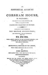 An historical account of Corsham house, in Wiltshire: the seat of Paul Cobb Methuen, esq. : with a catalogue of his celebrated collection of pictures ... and embracing a concise historical essay on the fine arts ... also biographical sketches of the artists whose works constitute this collection