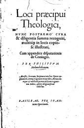 Loci praecipui Theologici: cum appendice disputationis de coniugio ...