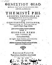 Logoi hex basilikoi. Themisti[i] Philosophi, Euphradæ Ab Eloquentia Dicti, Orationes Sex Augustales, Ad Constantium, Jovianum, Valentem Et Valentinianum II. Imper. Augg. habitæ, Græcè, & nunc primùm, Latinum in sermonem conversæ à Georgio Remo ... Cum ejusdem Notis ... Adjecimus & septimam Themistii orationem, ad Valenum Imp. pro Libertate Relligionis, Latinè