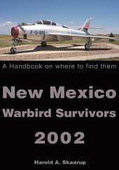 New Mexico Warbird Survivors 2002: A Handbook on where to find them