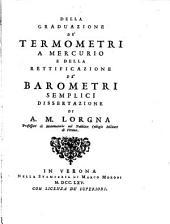 Della Graduazione de'Termometri a Mercurio e della Rettificazione de Barometri semplici: Dissertazione