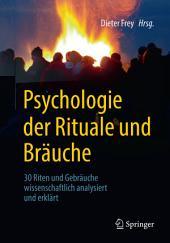 Psychologie der Rituale und Bräuche: 30 Riten und Gebräuche wissenschaftlich analysiert und erklärt