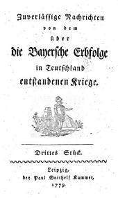 Zuverlässige Nachrichten von dem über die bayersche Erbfolge in Teutschland entstandenen Kriege: Band 3