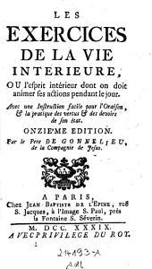Les exersices de la vie interieure, ou L'esprit interieur dont on doit animer ses actions pendant le jour. (etc.) 11. ed