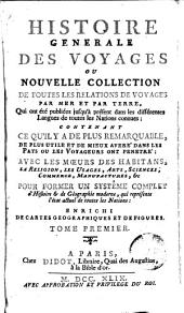 Histoire generale des voyages, ou Nouvelle collection de toutes les relations de voyages par mer et par terre, 1: qui ont été publiés jusqu'à présent dans les differéntes langues de toutes les nations connues