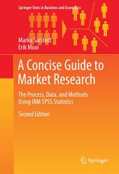 A Concise Guide to Market Research: The Process, Data, and Methods Using IBM SPSS Statistics, Edition 2