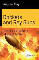 Rockets and Ray Guns  The Sci Fi Science of the Cold War PDF