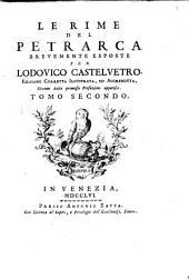 Le rime del Petrarca brevemente esposte per Lodovico Castelvetro: Volume 2